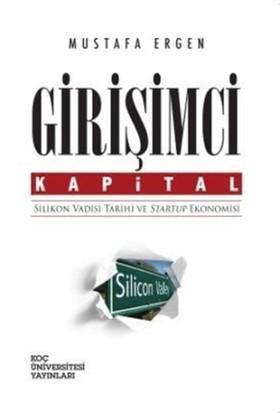 Girişimci Kapital : Silikon Vadisi Tarihi ve Startup Ekonomi - Mustafa Ergen