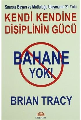 Bahane Yok - Kendi Kendine Disiplinin Gücü - Brian Tracy