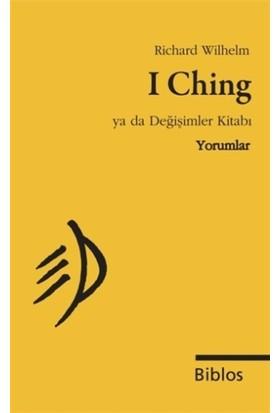 I Ching Ya da Değişimler Kitabı : Yorumlar - Richard Wilhelm