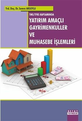 TMS/TFRS Kapsamında Yatırım Amaçlı Gayrimenkuller ve Muhasebe İşlemleri