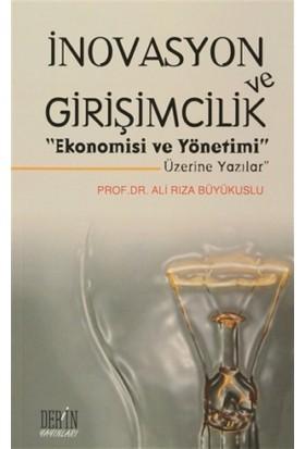 """İnovasyon ve Girişimcilik """"Ekonomisi ve Yönetimi Üzerine Yazılar"""" - Ali Rıza Büyükuslu"""