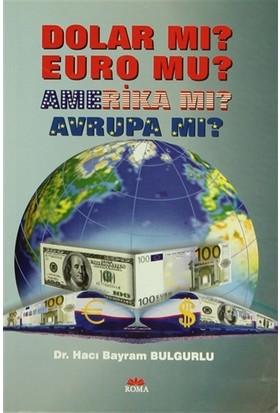 Dolar Mı? Euro Mu? Amerika Mı? Avrupa Mı?