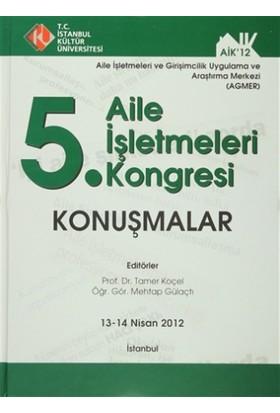5. Aile İşletmeleri Kongresi : Konuşmalar (13 - 14 Nisan 2012)