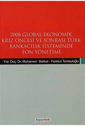 2008 Global Ekonomik Kriz Öncesi ve Sonrası Türk Bankacılık Sisteminde Fon Yönetimi
