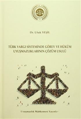 Türk Yargı Sisteminde Görev ve Hüküm Uyuşmazlıklarının Çözüm Usulü