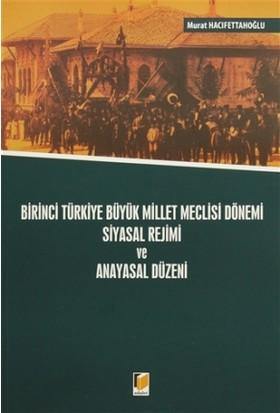 Birinci Türkiye Büyük Millet Meclisi Dönemi Siyasal Rejimi ve Anayasal Düzeni