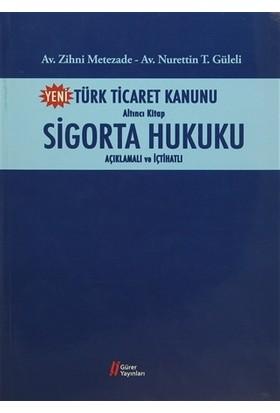 Yeni Türk Ticaret Kanunu Altıncı Kitap Sigorta Hukuku Açıklamalı ve İçtihatlı