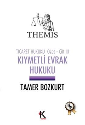 Themis - Kıymetli Evrak Hukuku (Ticaret Hukuku Özet Cilt 3) - Tamer Bozkurt