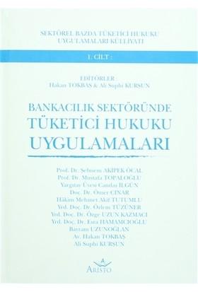Bankacılık Sektöründe Tüketici Hukuku Uygulamaları 1. Cilt
