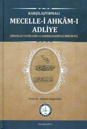 Karşılaştırmalı Mecelle-i Ahkam-I Adliye - Ahmed Akgündüz