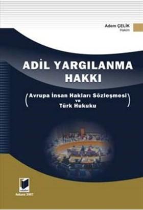 Adil Yargılanma Hakkı - Avrupa İnsan Hakları Sözleşmesi ve Türk Hukuku