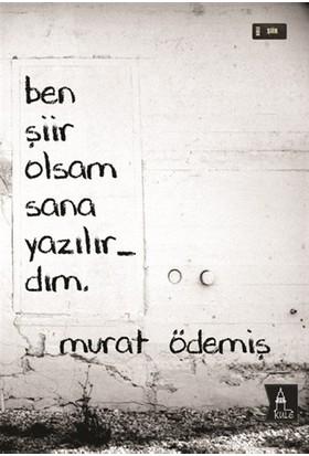 Ben Şiir Olsam Sana Yazılırdım - Murat Ödemiş
