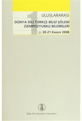 1. Uluslararası Dünya Dili Türkçe Bilgi Şöleni (Sempozyumu) Bildirileri
