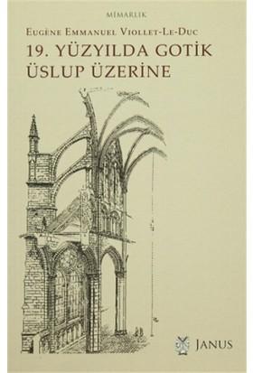 19. Yüzyılda Gotik Üslup Üzerine - Eugene Emmanuel Viollet-Le-Duc