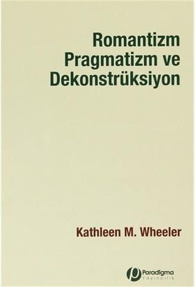 Romantizm Pragmatizm ve Dekonstrüksiyon