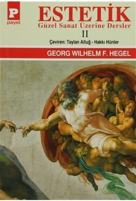 Estetik - 2 : Güzel Sanat Üzerine Dersler - Georg Wilhelm Friedrich Hegel