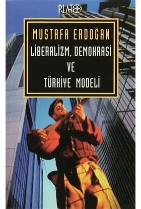 Liberalizm, Demokrasi ve Türkiye Modeli - Mustafa Erdoğan