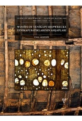 Yenikapı Batıkları Cilt 2 - Yenikapı Batıklarının Ahşapları/ Yenikapı Shipwrecks Volume 2 - Woods of Yenikapı Shipwrecks