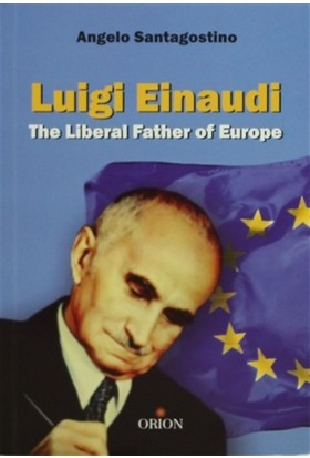 Luigi Einaudi The Liberal Father of Europe