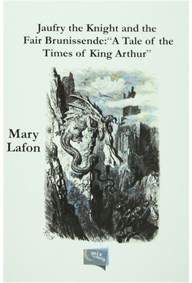 "Jaufry the Knight and the Fair Brunissende : ""A Tale of the Times of King Arthur"""