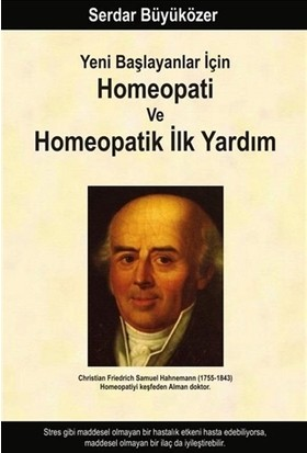Yeni Başlayanlar İçin Homeopati ve Homeopatik İlk Yardım - Serdar Büyüközer
