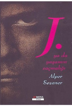 J. Ya da Yaşamın Saçmalığı - Alper Sezener