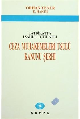 Tatbikatta İzahlı - İçtihatlı Ceza Muhakemeleri Usulü Kanunu Şerhi - Orhan Yener