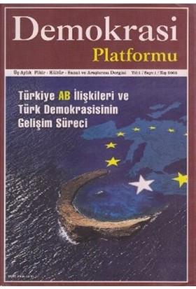 Türkiye AB İlişkileri ve Türk Demokrasisinin Gelişim Süreci - Demokrasi Platformu Sayı: 1