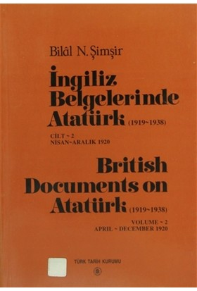 İngiliz Belgelerinde Atatürk (1919-1938) Cilt: 2 Nisan-Aralık 1920 / British Documents on Atatürk (1919-1938) Volume: 2 April-December 1920