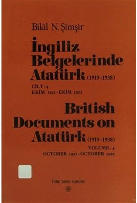 İngiliz Belgelerinde Atatürk (1919-1938) Cilt: 4 Ekim 1921-Ekim 1922 / British Documents on Atatürk (1919 - 1938) Volume:4 October1921-October 1922
