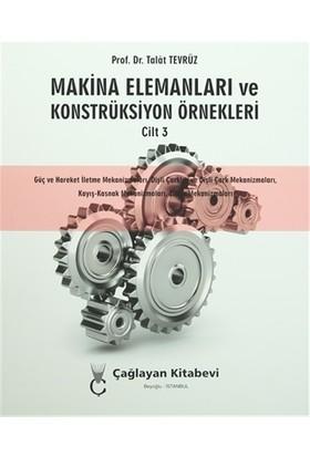 Makina Elemanları ve Konstrüksiyon Örnekleri Cilt 3 - Talat Tevrüz