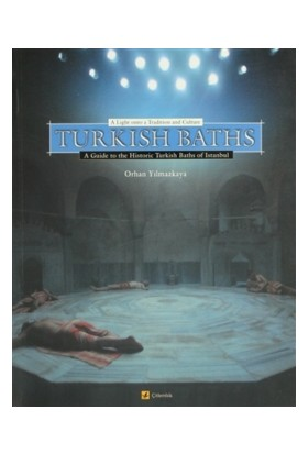 Turkish Baths A Light Onto a Tradition and Culture A Guide to the Historic Turkish Baths of Istanbul