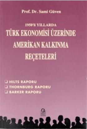 1950'li Yıllarda Türk Ekonomisi Üzerine Amerikan Kalkınma Reçeteleri Hilts Raporu / Thornburg Raporu / Barker Raporu