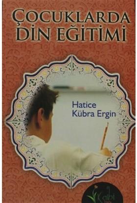 Çocuklarda Din Eğitimi - Hatice Kübra Ergin