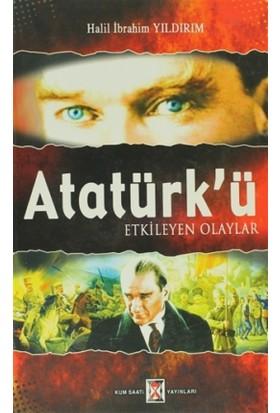 Atatürk'ü Etkileyen Olaylar