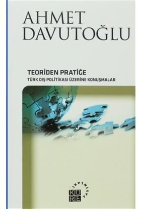Teoriden Pratiğe Türk Dış Politikası Üzerine Konuşmalar-Ahmet Davutoğlu (Ciltli)
