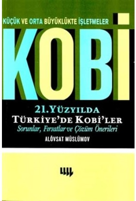 Küçük ve Orta Büyüklükte İşletmeler Kobi 21. Yüzyılda Türkiye'de Kobi'ler Sorunlar, Fırsatlar ve Çözüm Önerileri