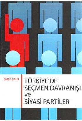 Türkiye'de Seçmen Davranışı ve Siyasi Partiler - Ömer Çaha