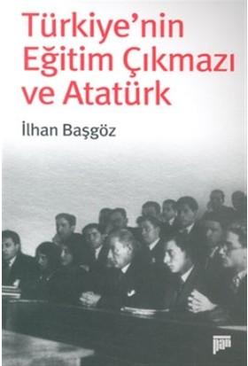 Türkiye'nin Eğitim Çıkmazı ve Atatürk - İlhan Başgöz