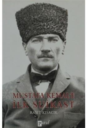 Mustafa Kemal'e İlk Suikast