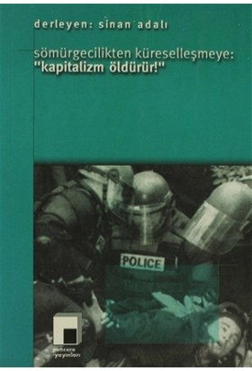 """Sömürgecilikten Küreselleşmeye: """"Kapitalizm Öldürür!"""""""