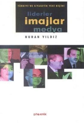 Liderler İmajlar Medya Türkiye'de Siyasetin Yeni Biçimi