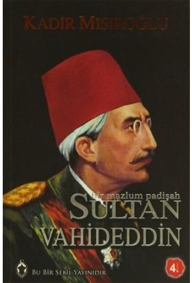 Bir Mazlum Padişah: Sultan Vahdeddin - Kadir Mısıroğlu