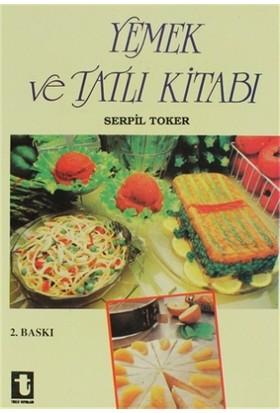 Yemek ve Tatlı Kitabı - Serpil Toker