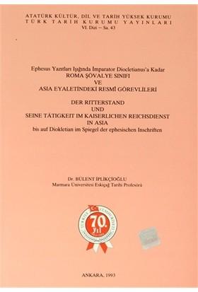 Ephesus Yazıtları Işığında İmparator Diocletianus'a Kadar Roma Şövalye Sınıfı ve Asia Eyaletindeki Resmi Görevlileri / Der Ritterstand Und Seine Tatigkeit Im Kaiserlichen Reichsdienst in Asia bis auf