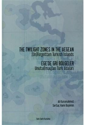 The Twilight Zones in The Aegean (Un)Fogetten Turkish Islands / Ege'de Gri Bölgeler Unutul(may)an Türk Adaları