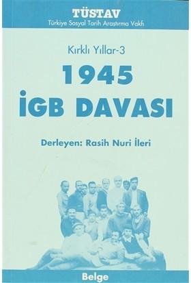 Kırklı Yıllar-3 1945 İGB Davası