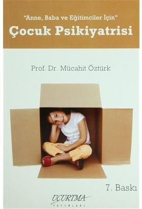 Anne, Baba ve Eğitimciler için Çocuk Psikiyatristi - Mücahit Öztürk