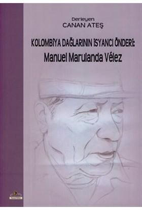 Kolombiya Dağlarının İsyancı Önderi: Manuel Marulanda Velez
