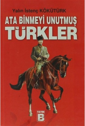 Ata Binmeyi Unutmuş Türkler